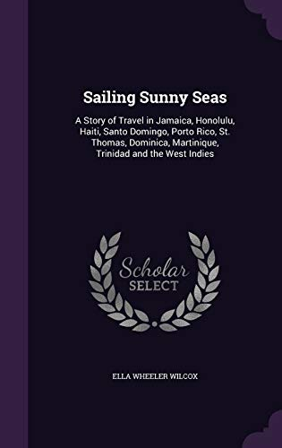 9781357111342: Sailing Sunny Seas: A Story of Travel in Jamaica, Honolulu, Haiti, Santo Domingo, Porto Rico, St. Thomas, Dominica, Martinique, Trinidad and the West Indies