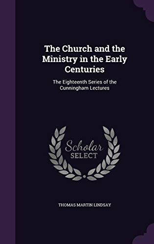9781357122317: The Church and the Ministry in the Early Centuries: The Eighteenth Series of the Cunningham Lectures