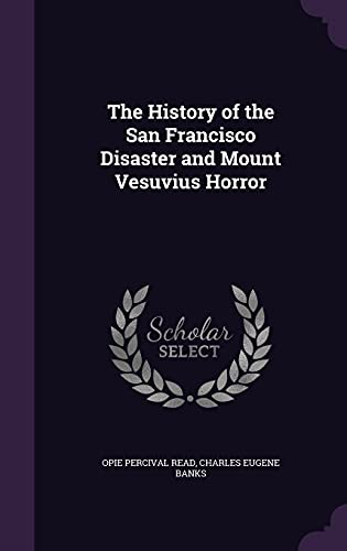 The History of the San Francisco Disaster: Opie Percival Read,