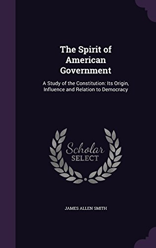 9781357129200: The Spirit of American Government: A Study of the Constitution: Its Origin, Influence and Relation to Democracy