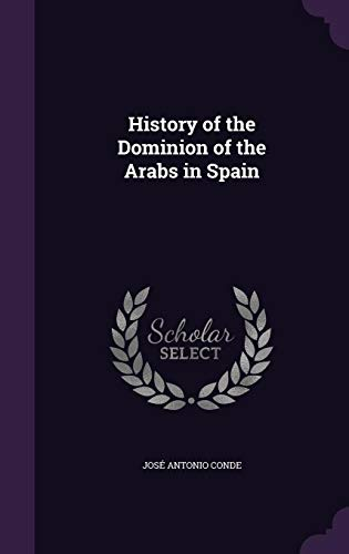 9781357141714: History of the Dominion of the Arabs in Spain