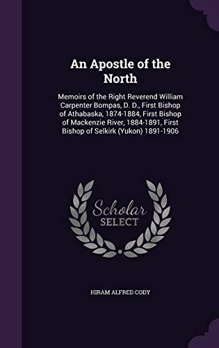 9781357142803: An Apostle of the North: Memoirs of the Right Reverend William Carpenter Bompas, D. D., First Bishop of Athabaska, 1874-1884, First Bishop of ... First Bishop of Selkirk (Yukon) 1891-1906
