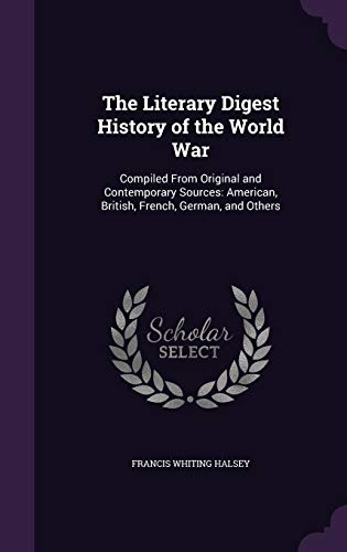 9781357143893: The Literary Digest History of the World War: Compiled from Original and Contemporary Sources: American, British, French, German, and Others