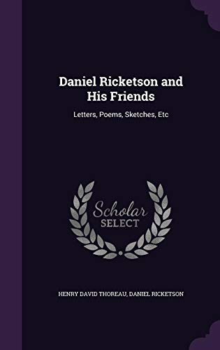 9781357151959: Daniel Ricketson and His Friends: Letters, Poems, Sketches, Etc
