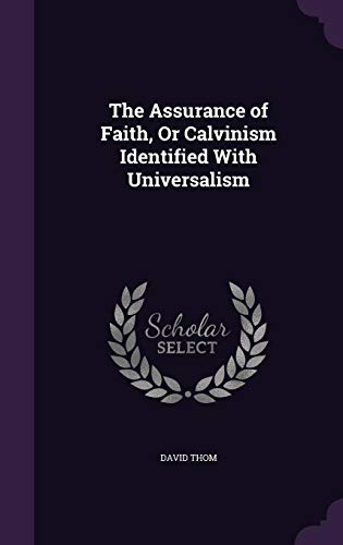 9781357154707: The Assurance of Faith, or Calvinism Identified with Universalism