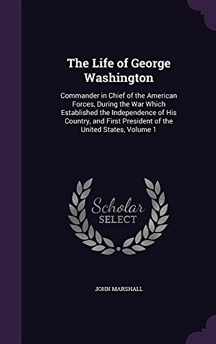 9781357161125: The Life of George Washington: Commander in Chief of the American Forces, During the War Which Established the Independence of His Country, and First President of the United States, Volume 1