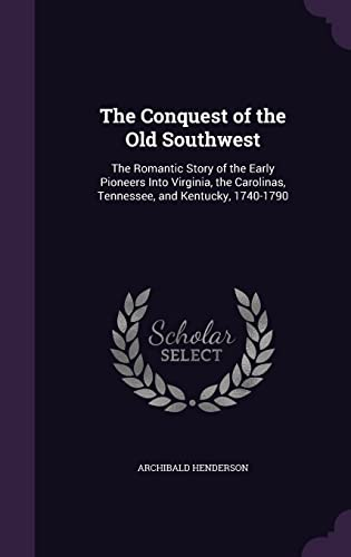 The Conquest of the Old Southwest: The Romantic Story of the Early Pioneers Into Virginia, the ...