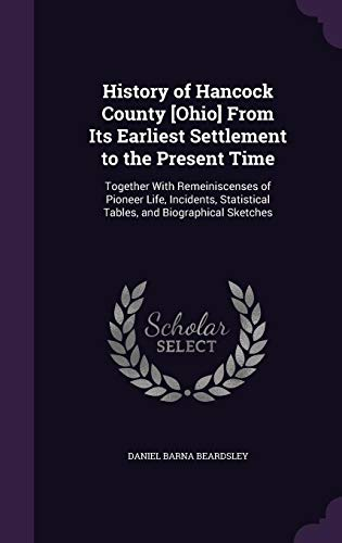 9781357181246: History of Hancock County [Ohio] from Its Earliest Settlement to the Present Time: Together with Remeiniscenses of Pioneer Life, Incidents, Statistical Tables, and Biographical Sketches