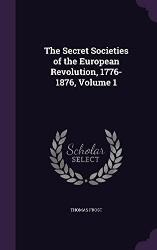 9781357185404: The Secret Societies of the European Revolution, 1776-1876, Volume 1