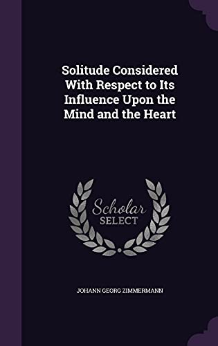 9781357185473: Solitude Considered with Respect to Its Influence Upon the Mind and the Heart