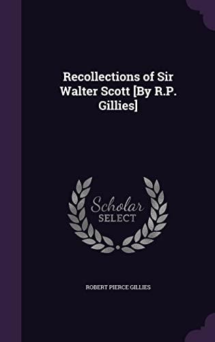 Recollections of Sir Walter Scott [By R.P.: Gillies, Robert Pierce