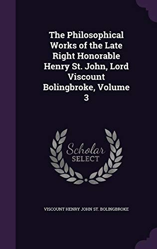 9781357196851: The Philosophical Works of the Late Right Honorable Henry St. John, Lord Viscount Bolingbroke, Volume 3