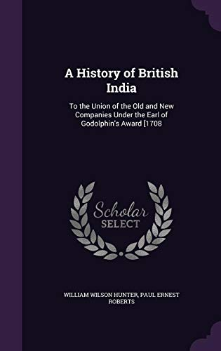 A History of British India: To the: William Wilson Hunter,