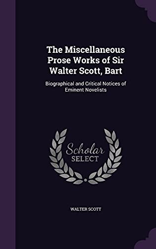 9781357212674: The Miscellaneous Prose Works of Sir Walter Scott, Bart: Biographical and Critical Notices of Eminent Novelists