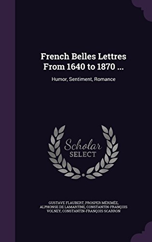 9781357220853: French Belles Lettres from 1640 to 1870 ...: Humor, Sentiment, Romance