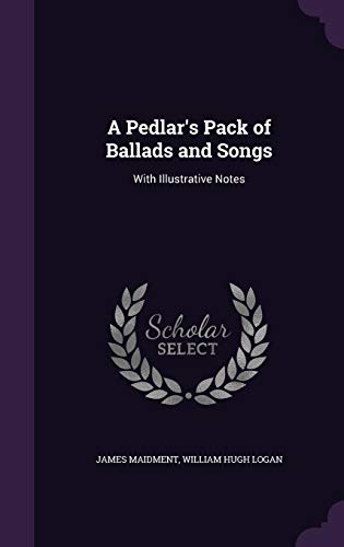 9781357227395: A Pedlar's Pack of Ballads and Songs: With Illustrative Notes