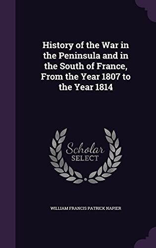 9781357227814: History of the War in the Peninsula and in the South of France, from the Year 1807 to the Year 1814