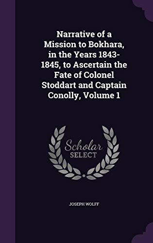 9781357228330: Narrative of a Mission to Bokhara, in the Years 1843-1845, to Ascertain the Fate of Colonel Stoddart and Captain Conolly, Volume 1