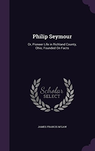 9781357228736: Philip Seymour: Or, Pioneer Life in Richland County, Ohio; Founded on Facts