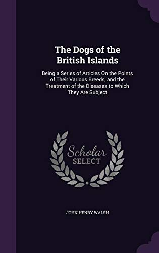 9781357233297: The Dogs of the British Islands: Being a Series of Articles on the Points of Their Various Breeds, and the Treatment of the Diseases to Which They Are Subject