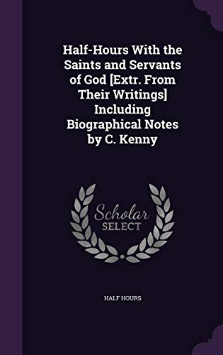 9781357235970: Half-Hours with the Saints and Servants of God [Extr. from Their Writings] Including Biographical Notes by C. Kenny