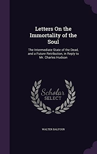 9781357239381: Letters on the Immortality of the Soul: The Intermediate State of the Dead, and a Future Retribution, in Reply to Mr. Charles Hudson