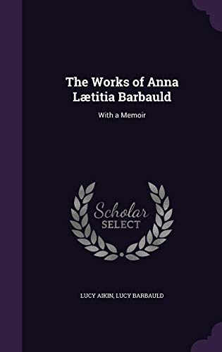9781357258306: The Works of Anna Laetitia Barbauld: With a Memoir