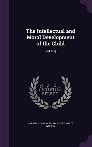 9781357259808: The Intellectual and Moral Development of the Child: Part I-[Ii].