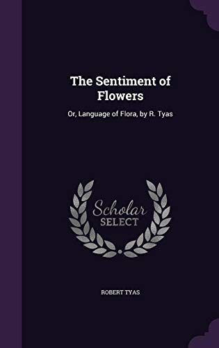 9781357261092: The Sentiment of Flowers: Or, Language of Flora, by R. Tyas