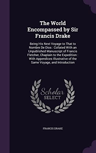 9781357265410: The World Encompassed by Sir Francis Drake: Being His Next Voyage to That to Nombre de Dios: Collated with an Unpublished Manuscript of Francis ... of the Same Voyage, and Introduction
