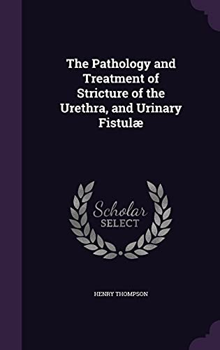 9781357269616: The Pathology and Treatment of Stricture of the Urethra, and Urinary Fistulae