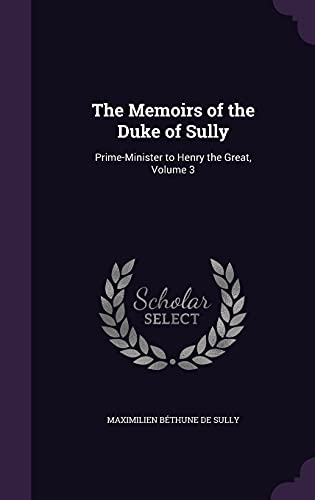9781357274955: The Memoirs of the Duke of Sully: Prime-Minister to Henry the Great, Volume 3