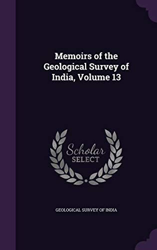 9781357280161: Memoirs of the Geological Survey of India, Volume 13