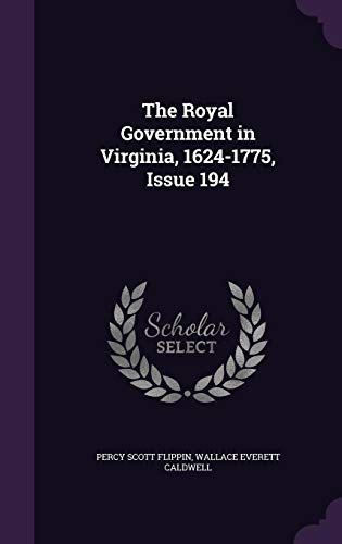 9781357280314: The Royal Government in Virginia, 1624-1775, Issue 194