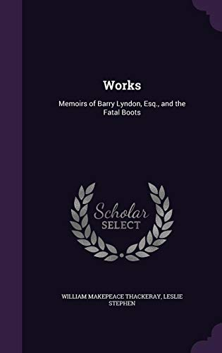 Works: Memoirs of Barry Lyndon, Esq., and: Thackeray, William Makepeace