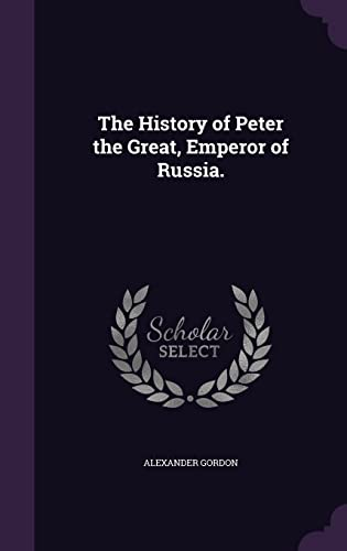 9781357310721: The History of Peter the Great, Emperor of Russia.