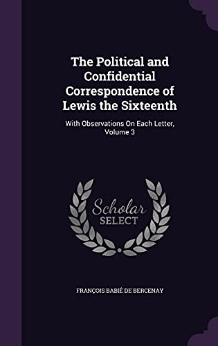 The Political and Confidential Correspondence of Lewis: Francois Babie De