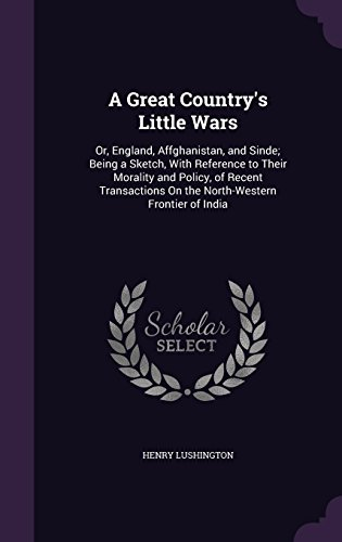 9781357321475: A Great Country's Little Wars: Or, England, Affghanistan, and Sinde; Being a Sketch, with Reference to Their Morality and Policy, of Recent Transactions on the North-Western Frontier of India