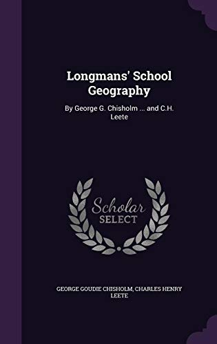 9781357325343: Longmans' School Geography: By George G. Chisholm ... and C.H. Leete