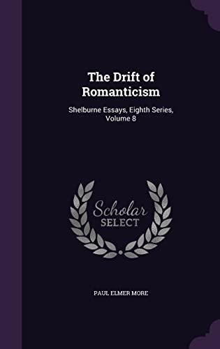 9781357339722: The Drift of Romanticism: Shelburne Essays, Eighth Series, Volume 8
