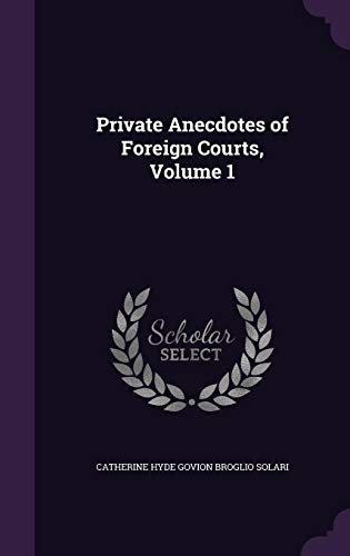9781357344146: Private Anecdotes of Foreign Courts, Volume 1