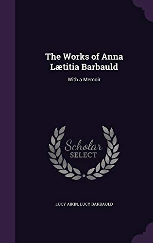 9781357346737: The Works of Anna Laetitia Barbauld: With a Memoir