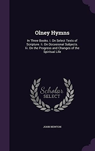 9781357349677: Olney Hymns: In Three Books. I. on Select Texts of Scripture. II. on Occasional Subjects. III. on the Progress and Changes of the Spiritual Life