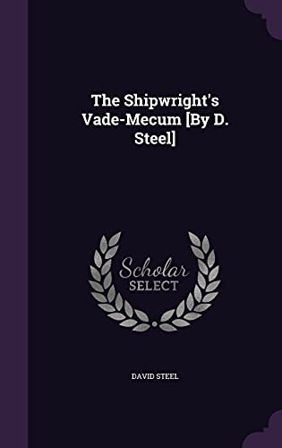 The Shipwright s Vade-Mecum [By D. Steel]: David Steel