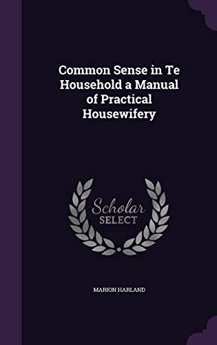 Common Sense in Te Household a Manual: Harland, Marion