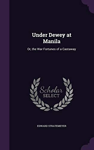 9781357357221: Under Dewey at Manila: Or, the War Fortunes of a Castaway