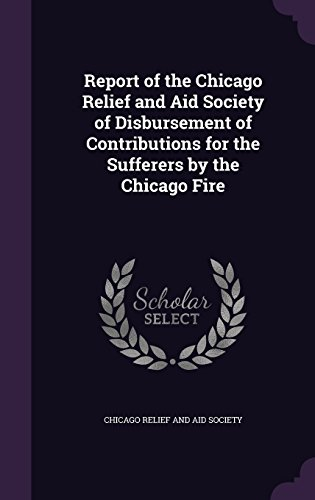 9781357381639: Report of the Chicago Relief and Aid Society of Disbursement of Contributions for the Sufferers by the Chicago Fire