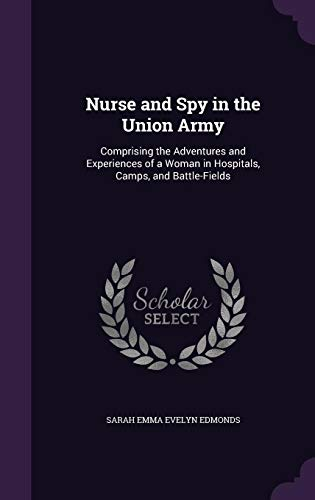 9781357388270: Nurse and Spy in the Union Army: Comprising the Adventures and Experiences of a Woman in Hospitals, Camps, and Battle-Fields