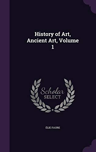 History of Art, Ancient Art, Volume 1: Faure, Elie