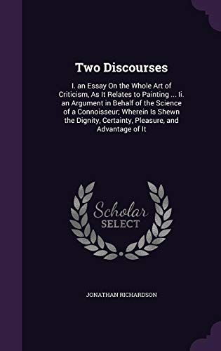9781357418151: Two Discourses: I. an Essay on the Whole Art of Criticism, as It Relates to Painting ... II. an Argument in Behalf of the Science of a Connoisseur; ... Certainty, Pleasure, and Advantage of It